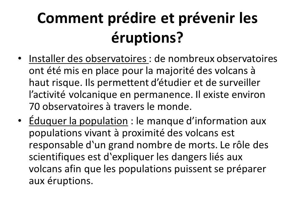 Comment prédire et prévenir les éruptions? Installer des observatoires : de nombreux observatoires ont été mis en place pour la majorité des volcans à