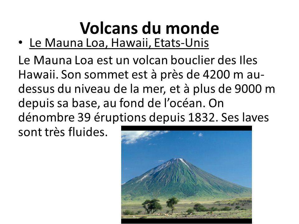 Volcans du monde Le Mauna Loa, Hawaii, Etats-Unis Le Mauna Loa est un volcan bouclier des Iles Hawaii. Son sommet est à près de 4200 m au- dessus du n