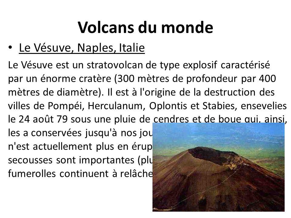 Volcans du monde Le Vésuve, Naples, Italie Le Vésuve est un stratovolcan de type explosif caractérisé par un énorme cratère (300 mètres de profondeur