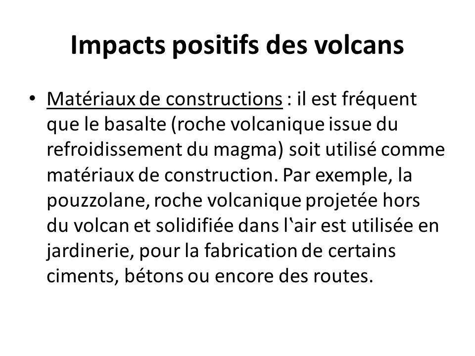 Impacts positifs des volcans Matériaux de constructions : il est fréquent que le basalte (roche volcanique issue du refroidissement du magma) soit uti