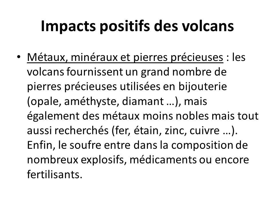 Impacts positifs des volcans Métaux, minéraux et pierres précieuses : les volcans fournissent un grand nombre de pierres précieuses utilisées en bijou