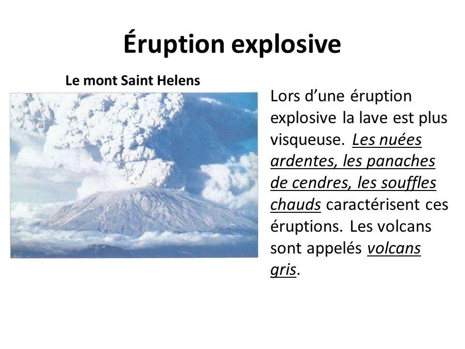 Éruption explosive Le mont Saint Helens Lors d'une éruption explosive la lave est plus visqueuse. Les nuées ardentes, les panaches de cendres, les sou