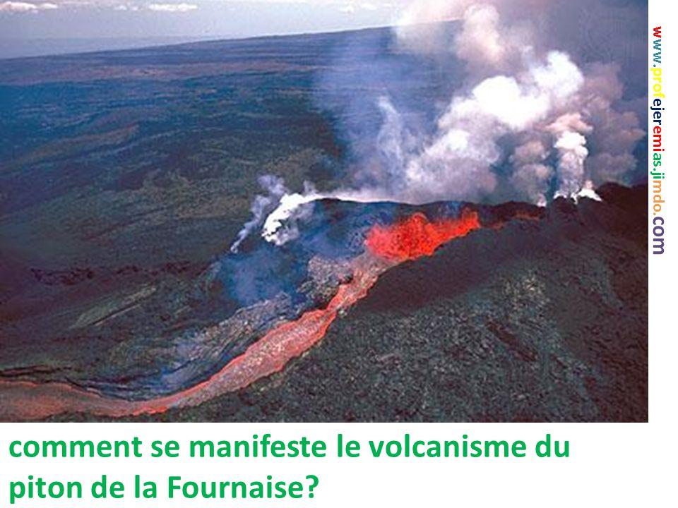 comment se manifeste le volcanisme du piton de la Fournaise? www.profejeremias.jimdo. com