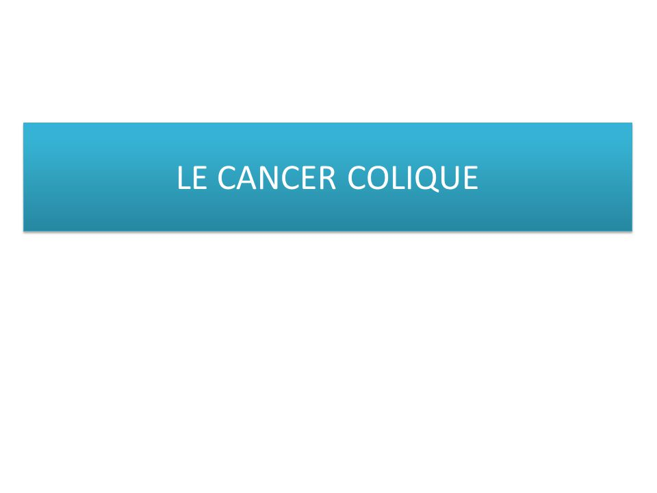 LE CANCER COLIQUE