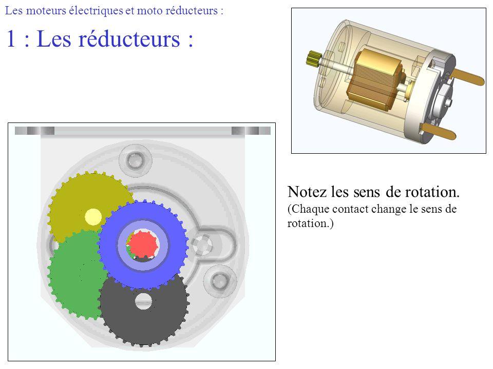 Les moteurs électriques et moto réducteurs : 1 : Les réducteurs : Notez les sens de rotation. (Chaque contact change le sens de rotation.)
