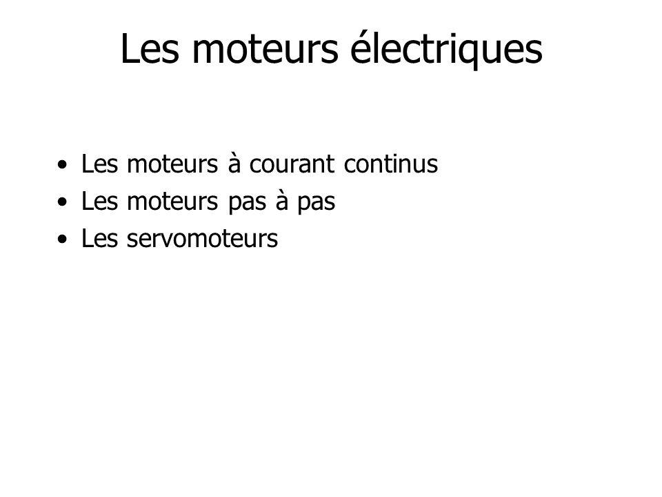 Les moteurs électriques Les moteurs à courant continus Les moteurs pas à pas Les servomoteurs