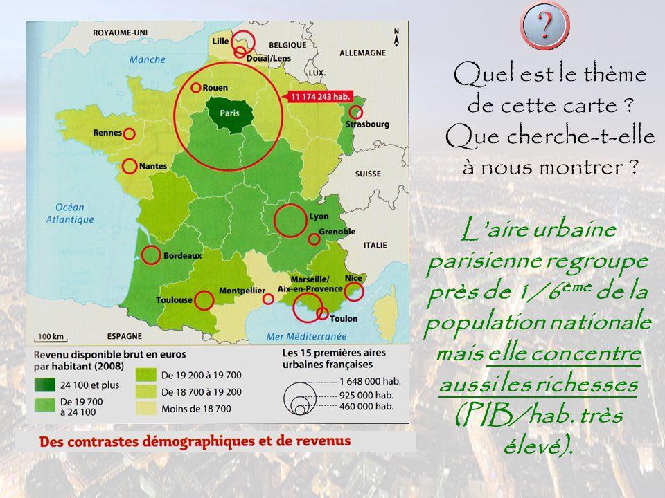 Quel est le thème de cette carte ? Que cherche-t-elle à nous montrer ? L'aire urbaine parisienne regroupe près de 1/6 ème de la population nationale m