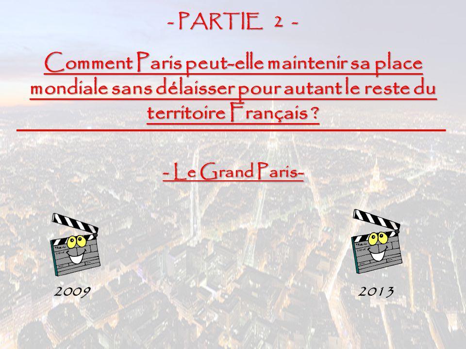 - PARTIE 2 - Comment Paris peut-elle maintenir sa place mondiale sans délaisser pour autant le reste du territoire Français ? 20092013 - Le Grand Pari