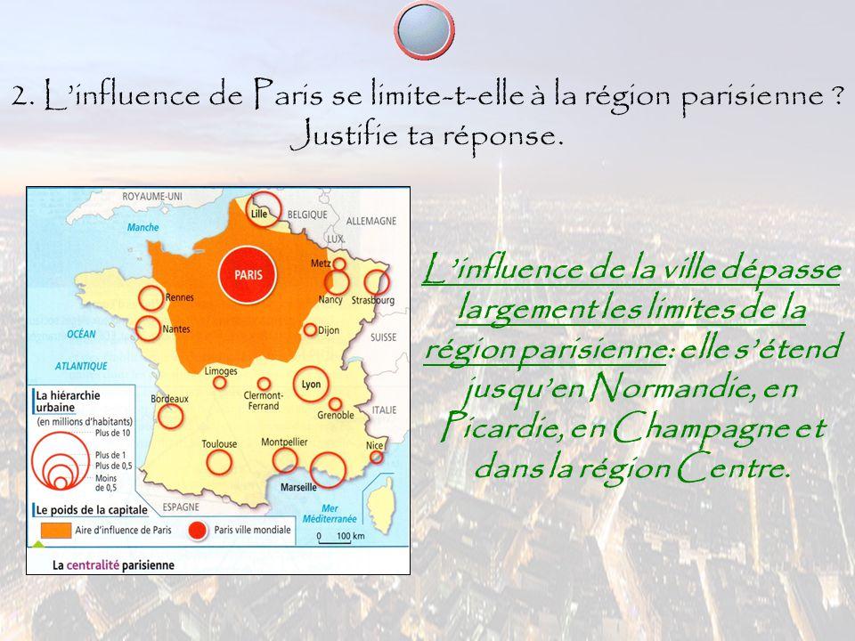2. L'influence de Paris se limite-t-elle à la région parisienne ? Justifie ta réponse. L'influence de la ville dépasse largement les limites de la rég