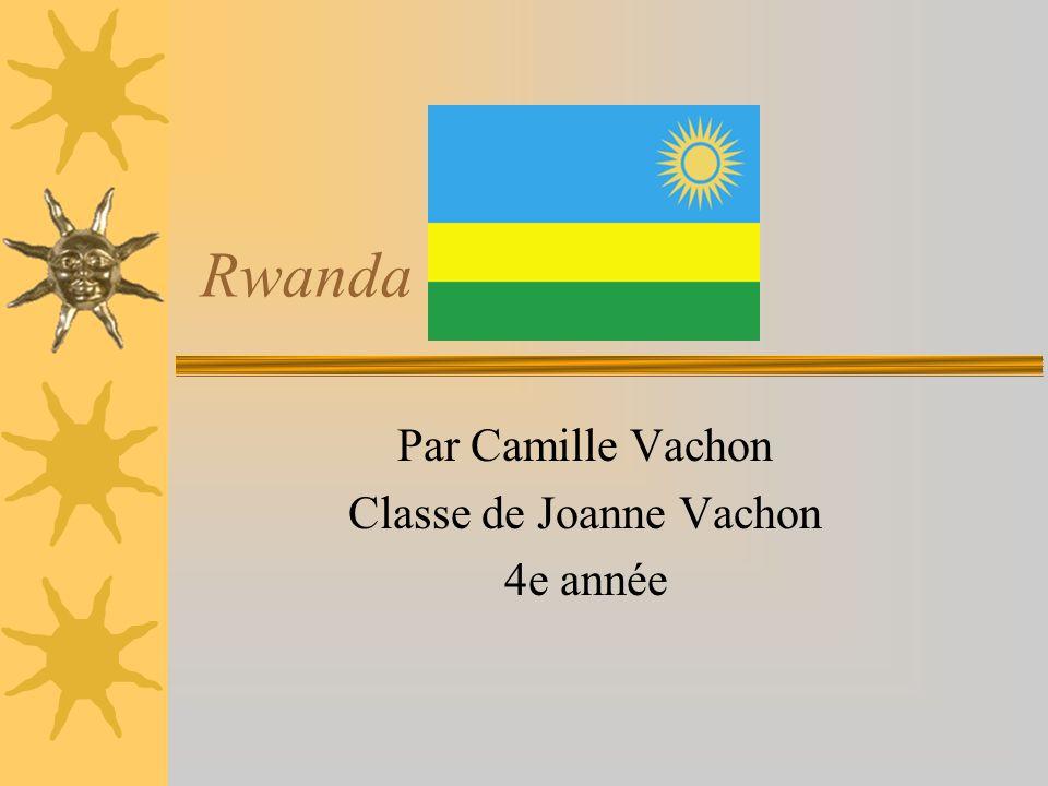 Rwanda Par Camille Vachon Classe de Joanne Vachon 4e année