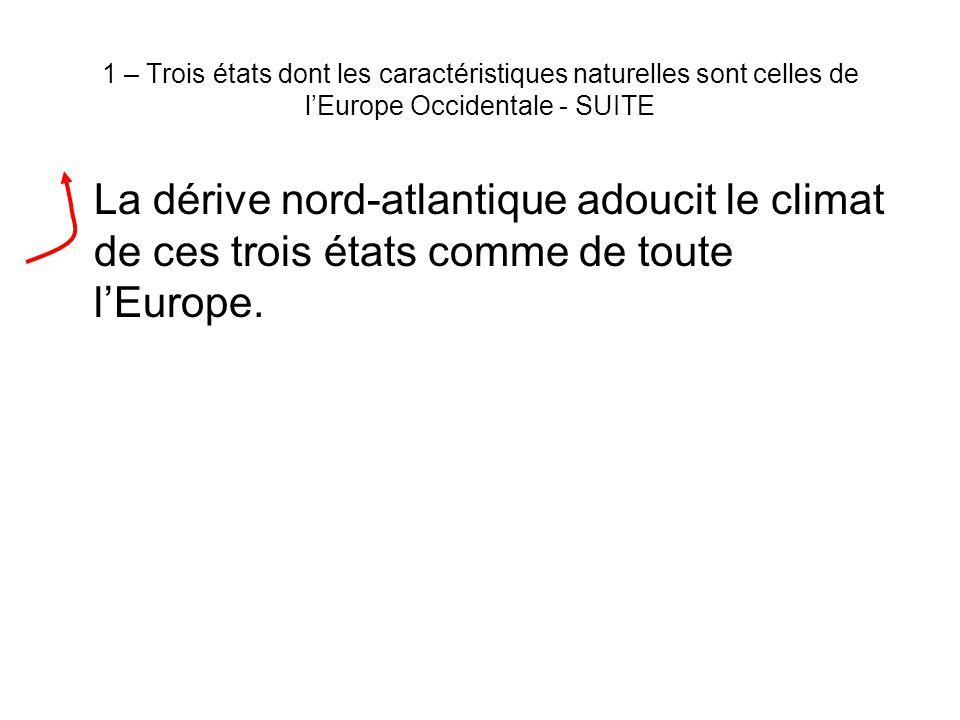 1 – Trois états dont les caractéristiques naturelles sont celles de l'Europe Occidentale - SUITE La dérive nord-atlantique adoucit le climat de ces trois états comme de toute l'Europe.