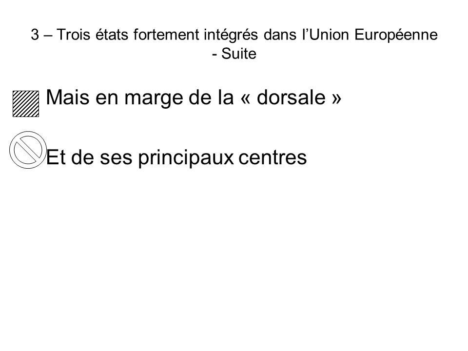 3 – Trois états fortement intégrés dans l'Union Européenne - Suite Mais en marge de la « dorsale » Et de ses principaux centres