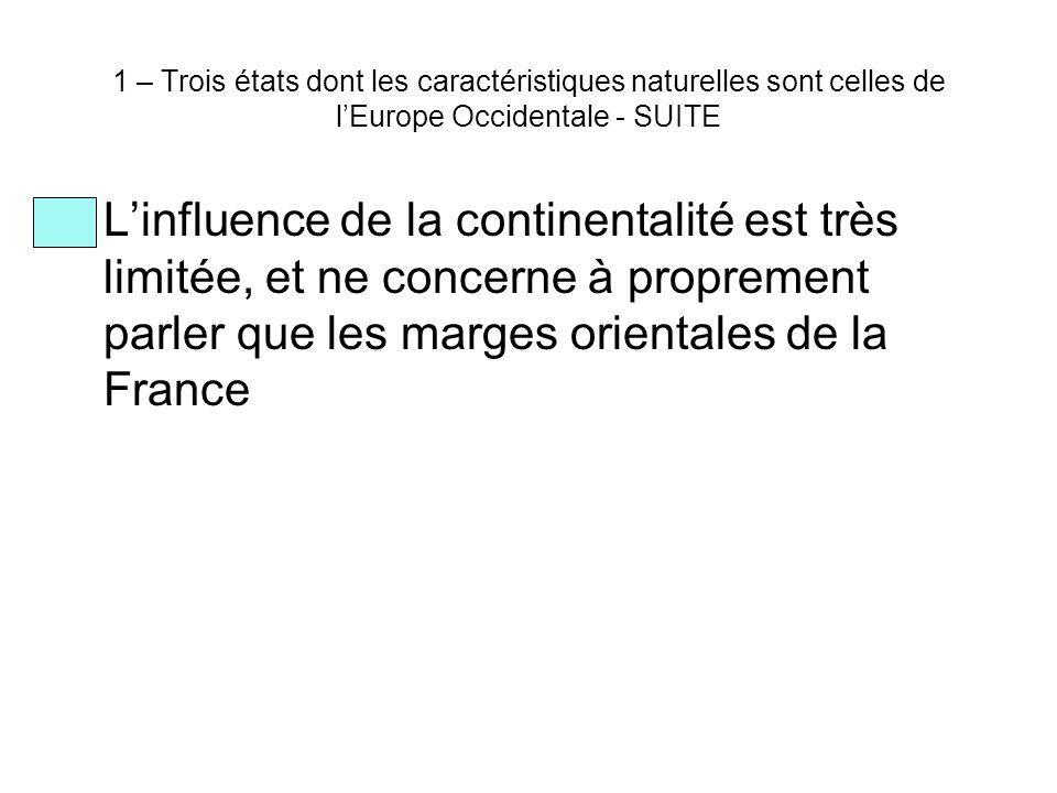 1 – Trois états dont les caractéristiques naturelles sont celles de l'Europe Occidentale - SUITE L'influence de la continentalité est très limitée, et ne concerne à proprement parler que les marges orientales de la France