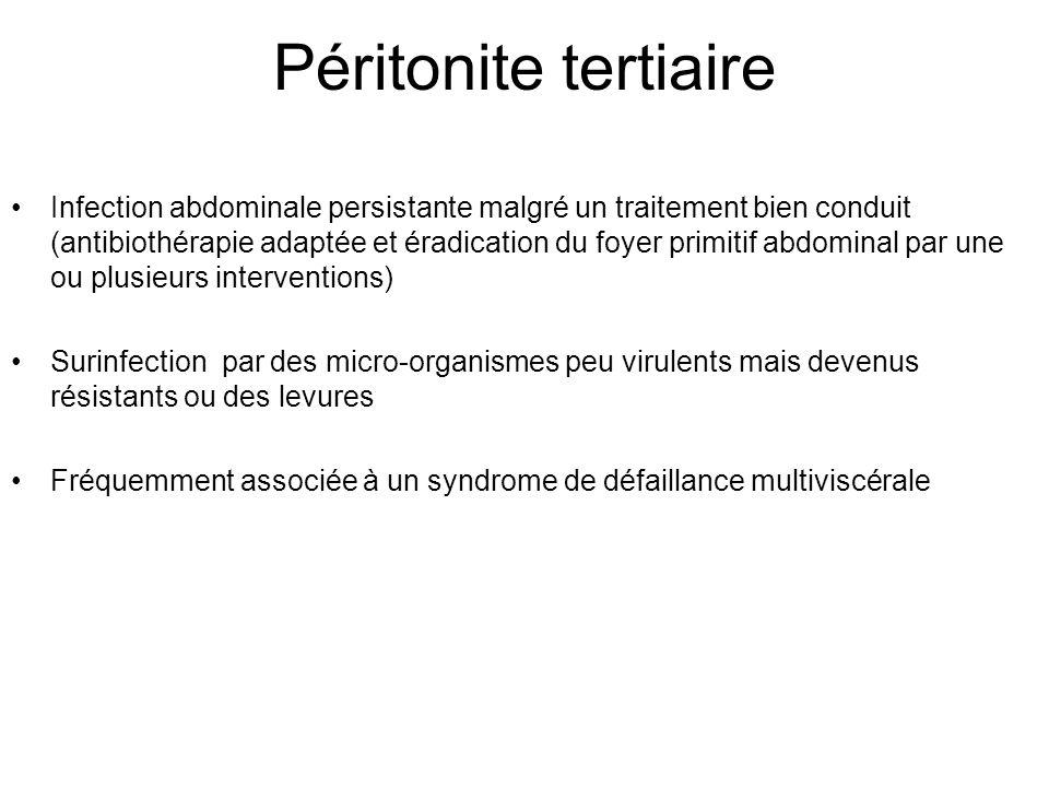 Péritonite tertiaire Infection abdominale persistante malgré un traitement bien conduit (antibiothérapie adaptée et éradication du foyer primitif abdominal par une ou plusieurs interventions) Surinfection par des micro-organismes peu virulents mais devenus résistants ou des levures Fréquemment associée à un syndrome de défaillance multiviscérale