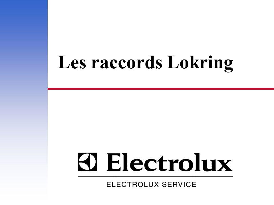 ELECTROLUX SERVICE 18 - 02 - 01 A. Diouris 2 Le raccord LOKRING en Service Après Vente