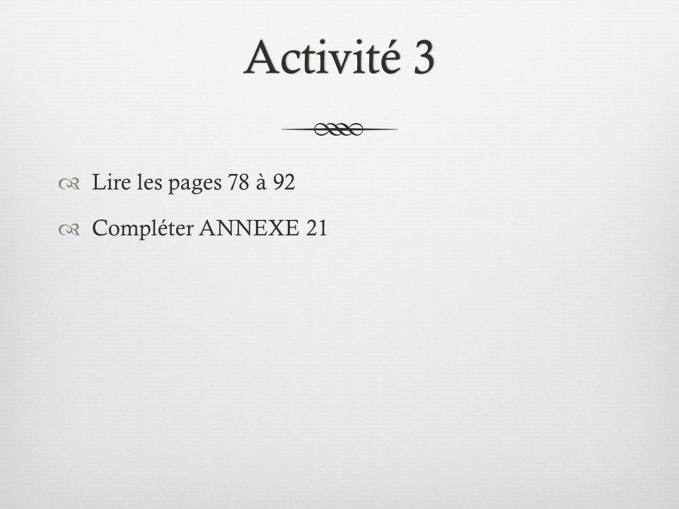 Activité 3Activité 3  Lire les pages 78 à 92  Compléter ANNEXE 21