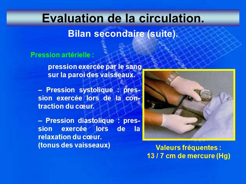 Bilan secondaire (suite). Pression artérielle : pression exercée par le sang sur la paroi des vaisseaux. – Pression systolique : pres- sion exercée lo