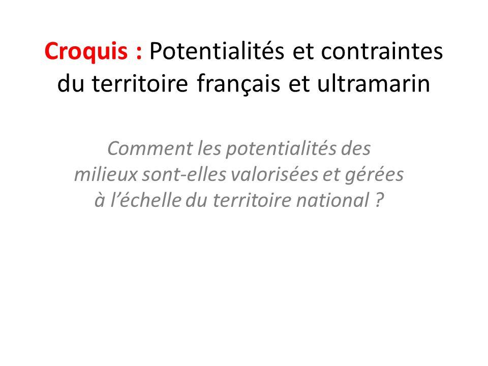 Croquis : Potentialités et contraintes du territoire français et ultramarin Comment les potentialités des milieux sont-elles valorisées et gérées à l'