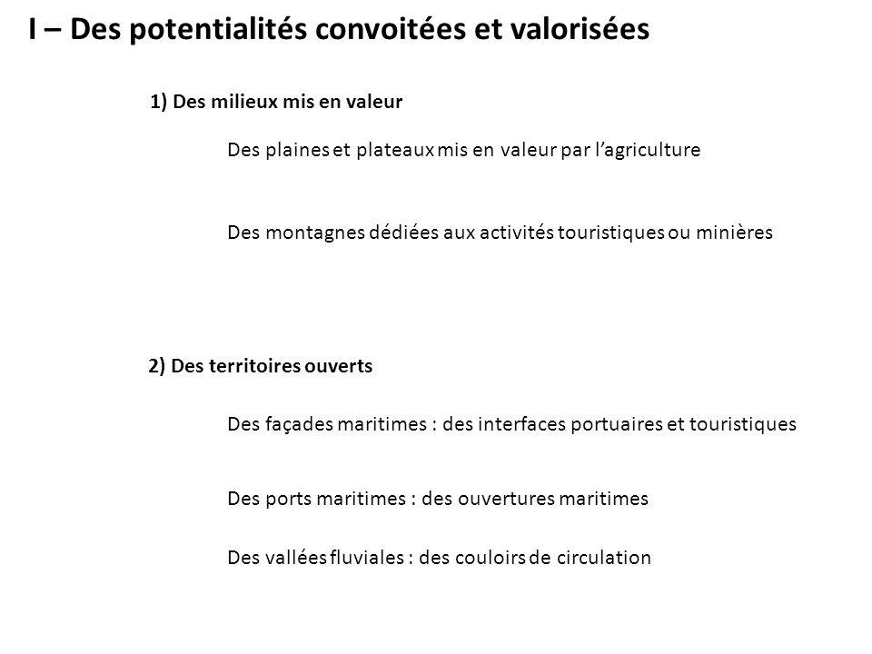 I – Des potentialités convoitées et valorisées Des plaines et plateaux mis en valeur par l'agriculture Des façades maritimes : des interfaces portuair