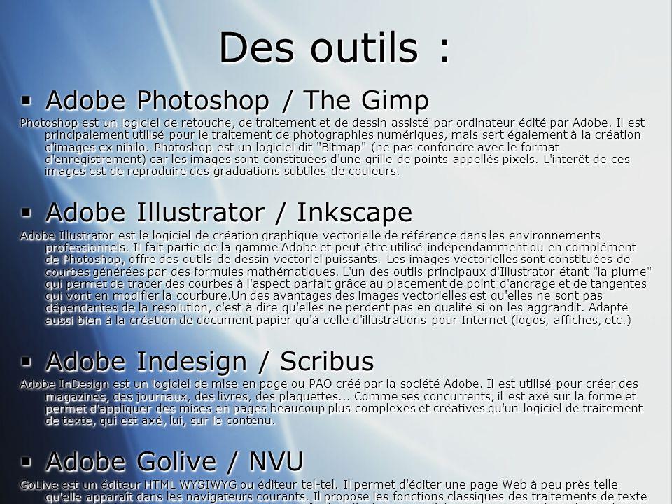Des outils :  Adobe Photoshop / The Gimp Photoshop est un logiciel de retouche, de traitement et de dessin assisté par ordinateur édité par Adobe.