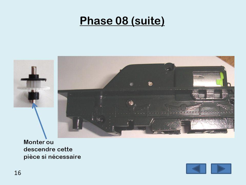 16 Phase 08 (suite) Monter ou descendre cette pièce si nécessaire