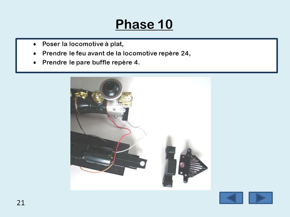 21 Phase 10  Poser la locomotive à plat,  Prendre le feu avant de la locomotive repère 24,  Prendre le pare buffle repère 4.