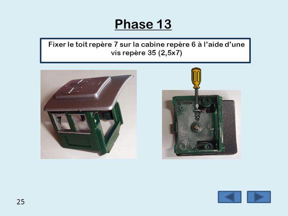 25 Phase 13 Fixer le toit repère 7 sur la cabine repère 6 à l'aide d'une vis repère 35 (2,5x7)