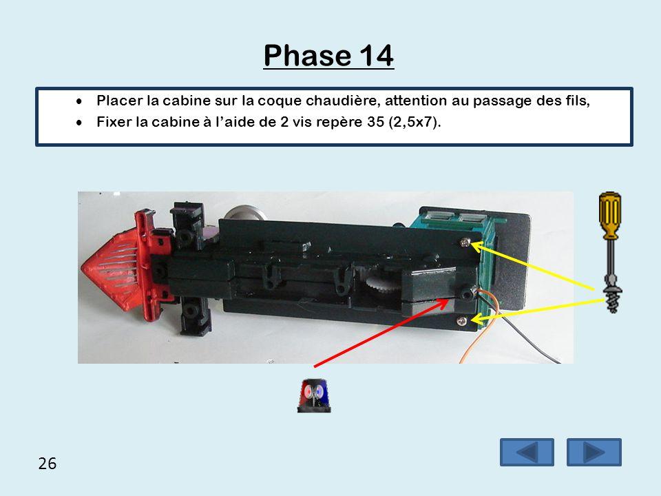 26 Phase 14  Placer la cabine sur la coque chaudière, attention au passage des fils,  Fixer la cabine à l'aide de 2 vis repère 35 (2,5x7).
