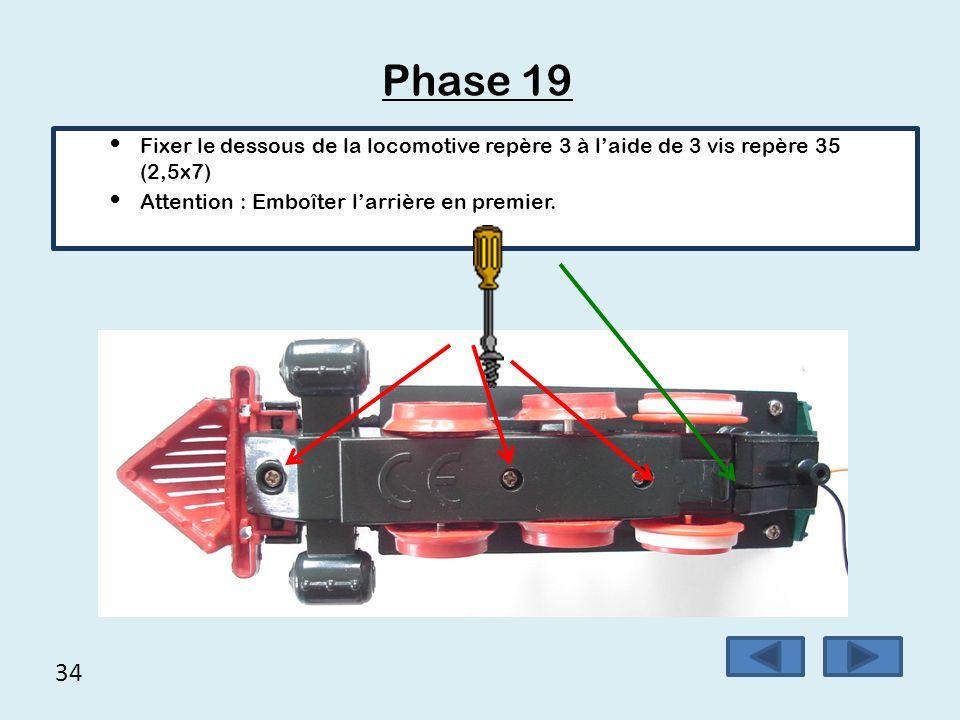 34 Phase 19 Fixer le dessous de la locomotive repère 3 à l'aide de 3 vis repère 35 (2,5x7) Attention : Emboîter l'arrière en premier.