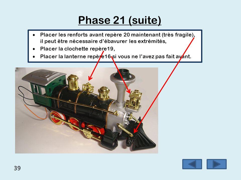39 Phase 21 (suite)  Placer les renforts avant repère 20 maintenant (très fragile), il peut être nécessaire d'ébavurer les extrémités,  Placer la cl