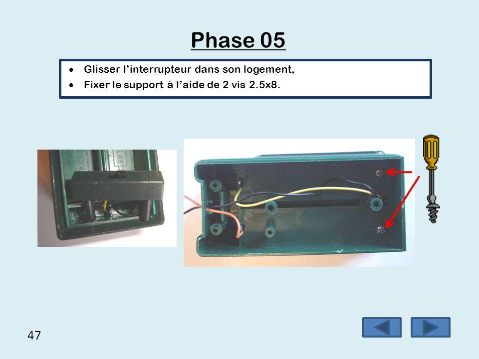 47 Phase 05  Glisser l'interrupteur dans son logement,  Fixer le support à l'aide de 2 vis 2.5x8.