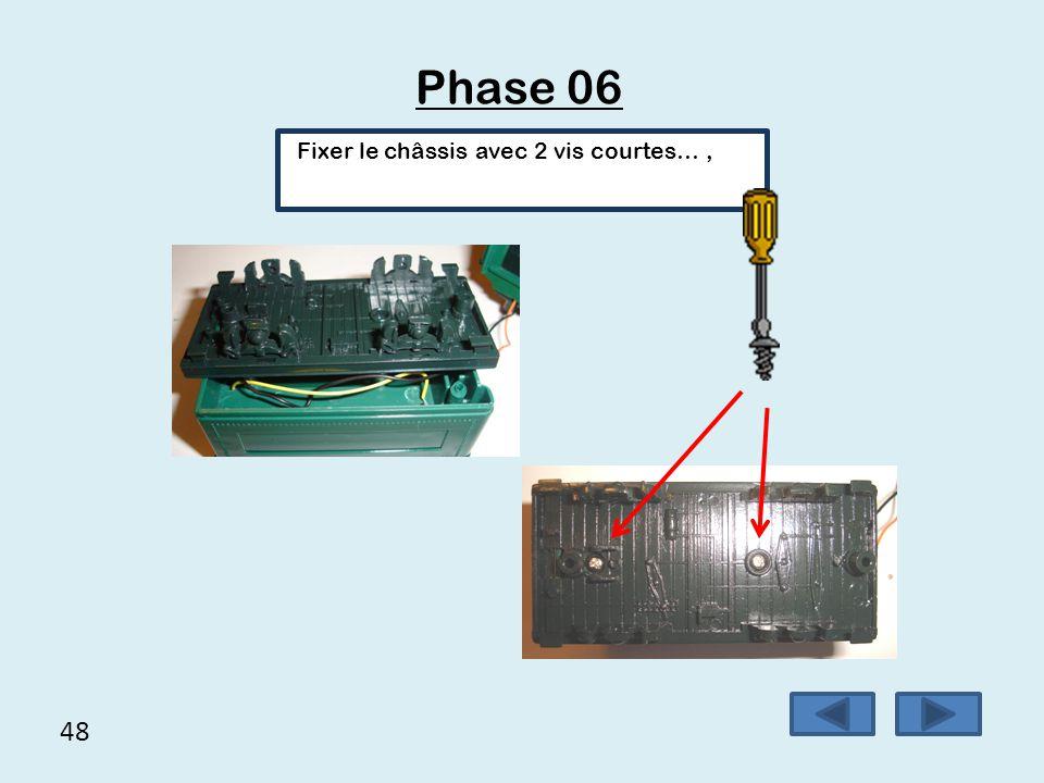 48 Phase 06 Fixer le châssis avec 2 vis courtes…,