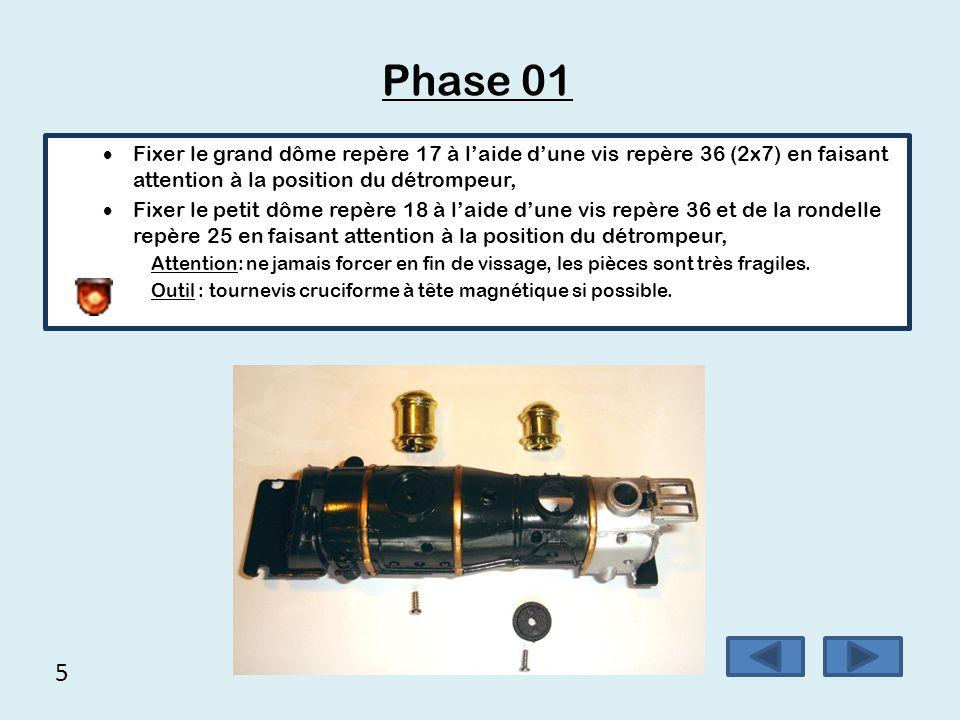 Phase 01  Fixer le grand dôme repère 17 à l'aide d'une vis repère 36 (2x7) en faisant attention à la position du détrompeur,  Fixer le petit dôme re