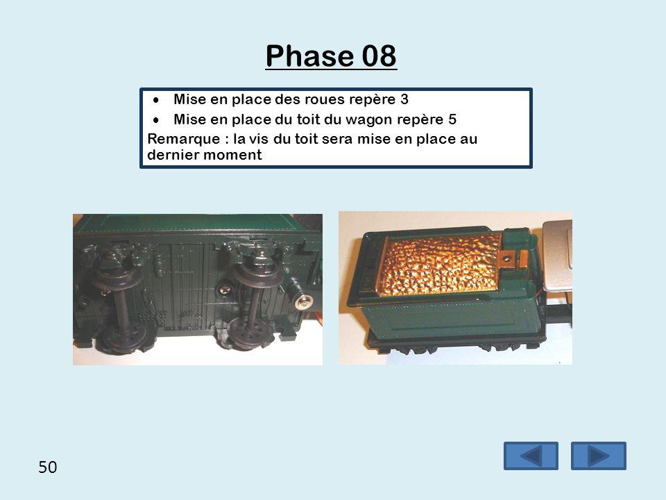 50 Phase 08  Mise en place des roues repère 3  Mise en place du toit du wagon repère 5 Remarque : la vis du toit sera mise en place au dernier momen