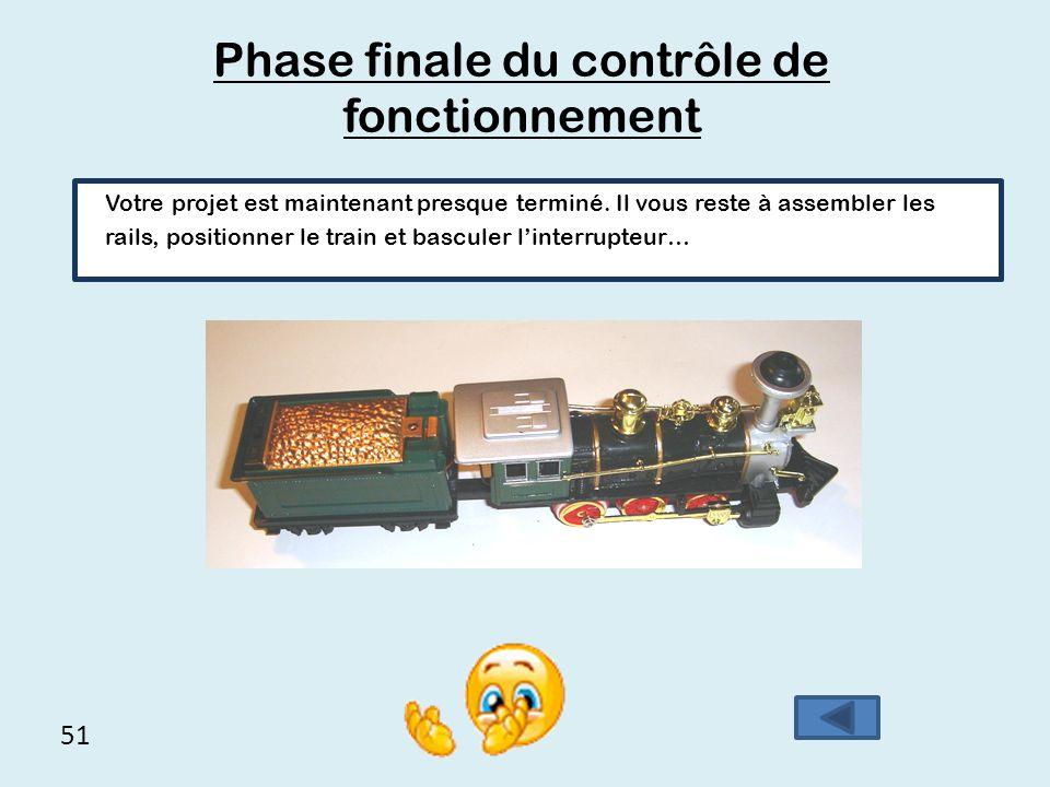 51 Phase finale du contrôle de fonctionnement Votre projet est maintenant presque terminé. Il vous reste à assembler les rails, positionner le train e
