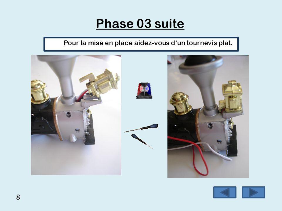 8 Phase 03 suite Pour la mise en place aidez-vous d'un tournevis plat.