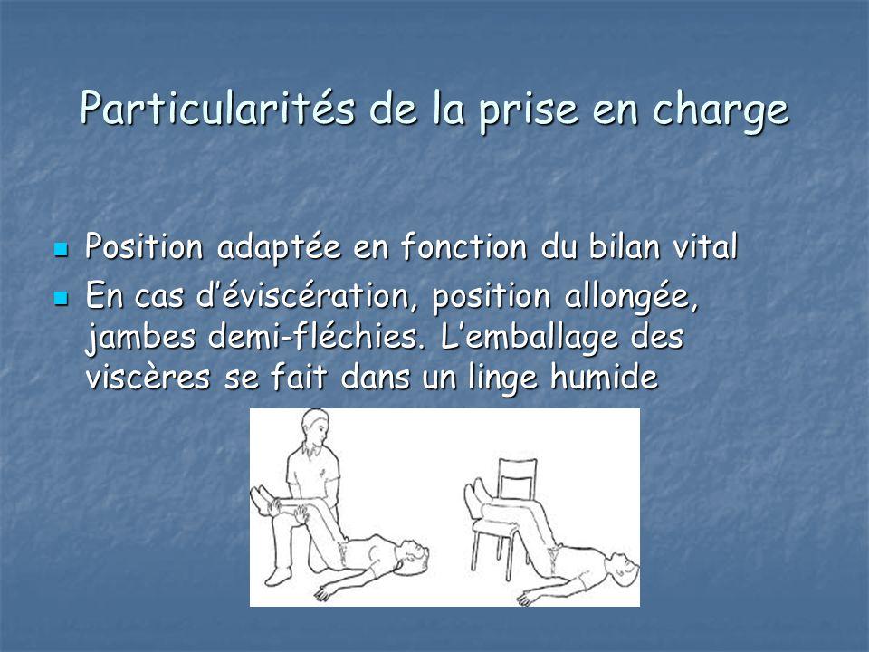 Particularités de la prise en charge Position adaptée en fonction du bilan vital Position adaptée en fonction du bilan vital En cas d'éviscération, po