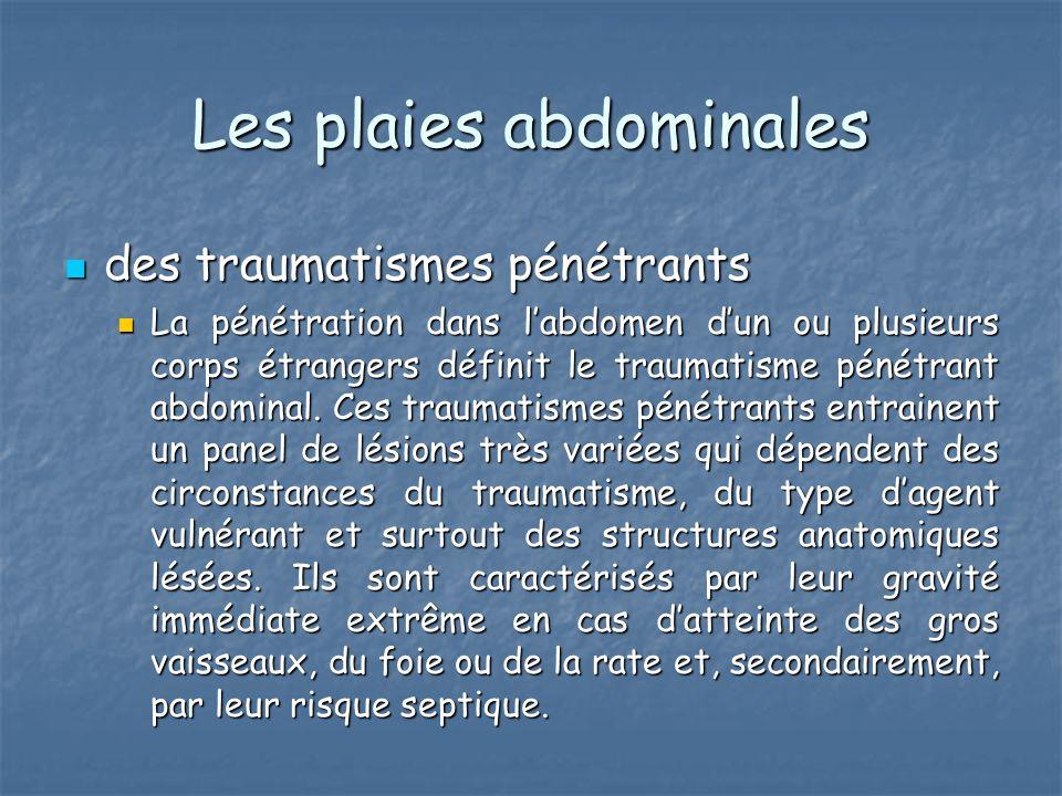 Les plaies abdominales des traumatismes pénétrants des traumatismes pénétrants La pénétration dans l'abdomen d'un ou plusieurs corps étrangers définit