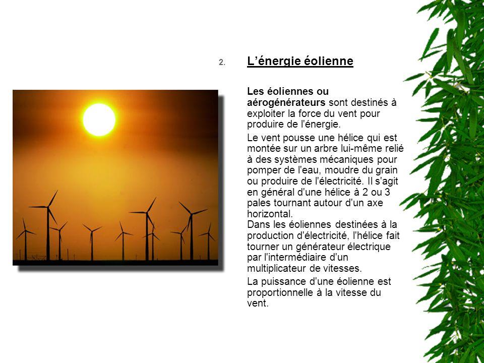 2. L'énergie éolienne Les éoliennes ou aérogénérateurs sont destinés à exploiter la force du vent pour produire de l'énergie. Le vent pousse une hélic