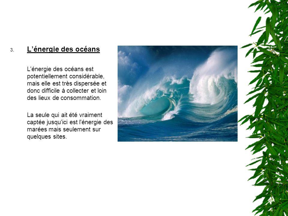 3. L'énergie des océans L'énergie des océans est potentiellement considérable, mais elle est très dispersée et donc difficile à collecter et loin des