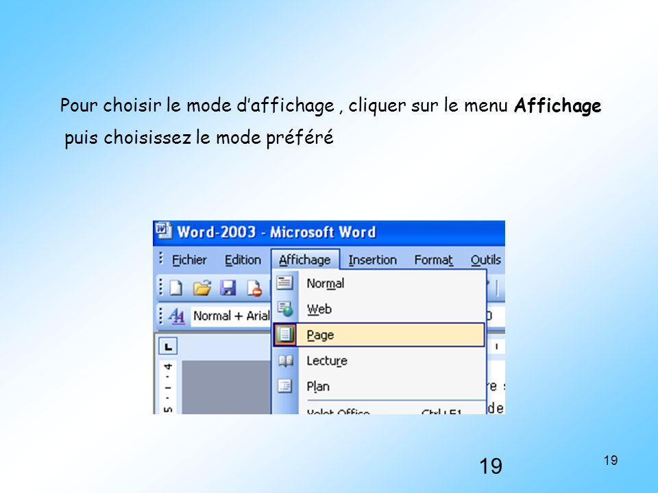 19 Pour choisir le mode d'affichage, cliquer sur le menu Affichage puis choisissez le mode préféré