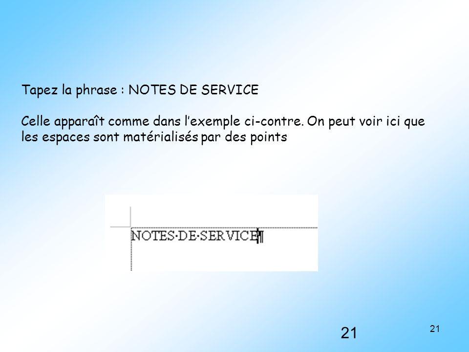 21 Tapez la phrase : NOTES DE SERVICE Celle apparaît comme dans l'exemple ci-contre. On peut voir ici que les espaces sont matérialisés par des points