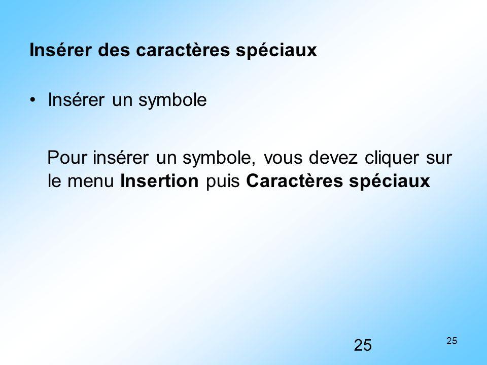 25 Insérer des caractères spéciaux Insérer un symbole Pour insérer un symbole, vous devez cliquer sur le menu Insertion puis Caractères spéciaux