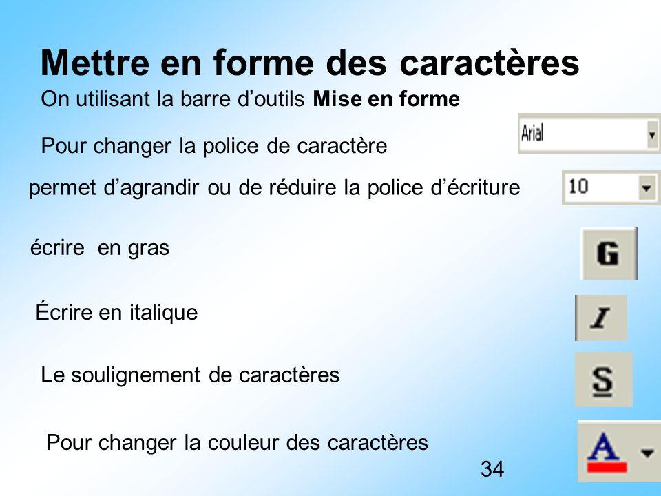 34 Mettre en forme des caractères On utilisant la barre d'outils Mise en forme permet d'agrandir ou de réduire la police d'écriture Pour changer la po