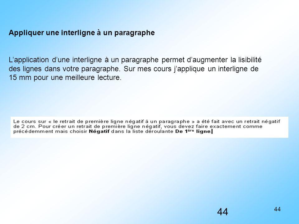 44 Appliquer une interligne à un paragraphe L'application d'une interligne à un paragraphe permet d'augmenter la lisibilité des lignes dans votre para
