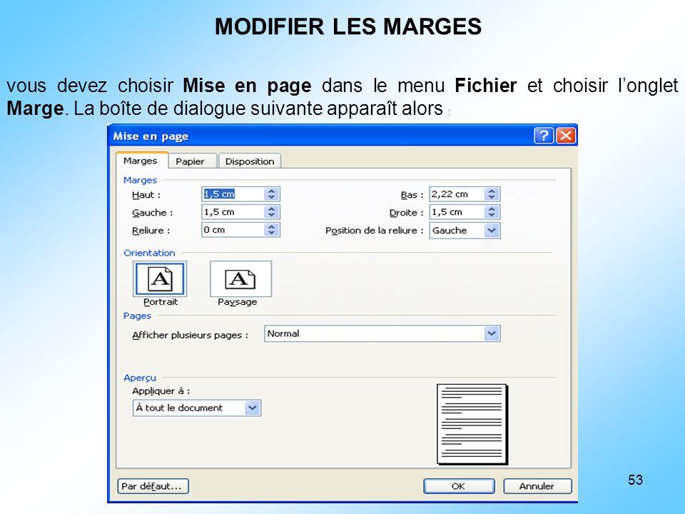 53 vous devez choisir Mise en page dans le menu Fichier et choisir l'onglet Marge. La boîte de dialogue suivante apparaît alors : MODIFIER LES MARGES