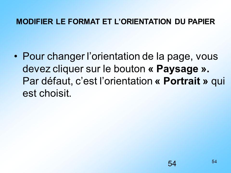 54 MODIFIER LE FORMAT ET L'ORIENTATION DU PAPIER Pour changer l'orientation de la page, vous devez cliquer sur le bouton « Paysage ». Par défaut, c'es