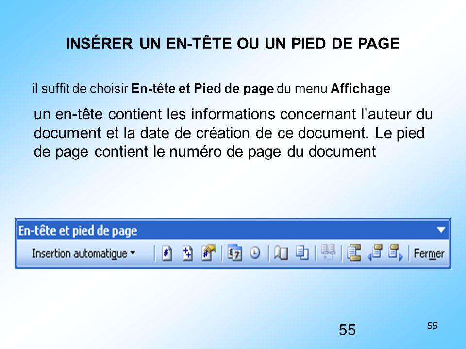 55 INSÉRER UN EN-TÊTE OU UN PIED DE PAGE 55 un en-tête contient les informations concernant l'auteur du document et la date de création de ce document