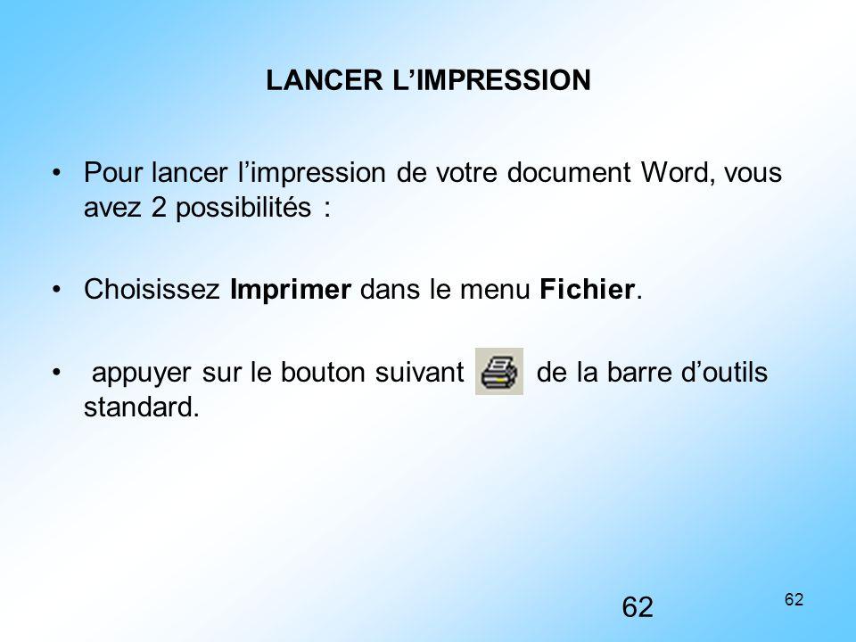 62 LANCER L'IMPRESSION Pour lancer l'impression de votre document Word, vous avez 2 possibilités : Choisissez Imprimer dans le menu Fichier. appuyer s