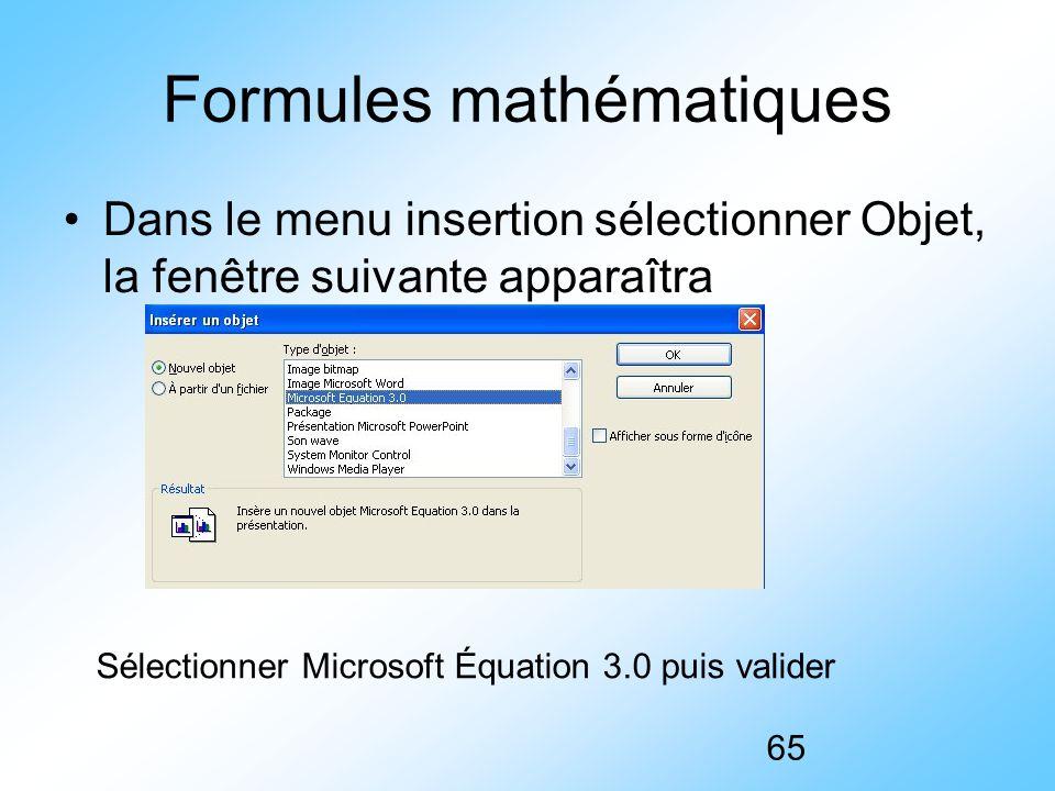 65 Formules mathématiques Dans le menu insertion sélectionner Objet, la fenêtre suivante apparaîtra Sélectionner Microsoft Équation 3.0 puis valider